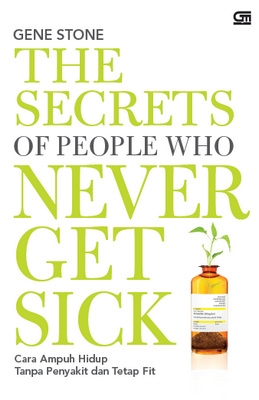 The Secrets of People Who Never Get Sick: Gene Stone - www.kangenairkesehatan.com